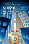 Scandal:The Catholic Church and Public Life by Angela Senander