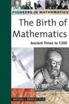 The Birth of Mathematics: Ancient Times to 1300 by Michael J. Bradley
