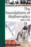 The Foundations of Mathematics 1800-1900 by Michael J. Bradley