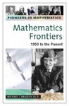 Mathematics Frontiers 1950-Present by Michael J. Bradley