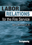 Labor Relations for the Fire Service by Paul J. Antonellis Jr.