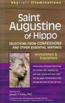 Saint Augustine of Hippo: Selections from <i>Confessions</i> and Other Essential Writings, Annotated & Explained Edition by Joseph T. Kelley