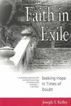 Faith in Exile: Seeking Hope in Times of Doubt by Joseph T. Kelley