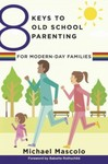 8 Keys to Old School Parenting for Modern-Day Families by Michael F. Mascolo