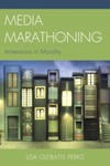 Media Marathoning: Immersions in Morality by Lisa Glebatis Perks