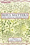 Rhys Matters: New Critical Perspectives by Mary Wilson and Kerry Johnson