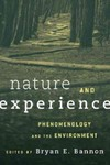 Nature and Experience: Phenomenology and the Environment by Bryan Bannon