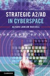 Strategic A2/AD in Cyberspace by Alison Lawlor Russell
