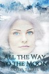 All the Way to the Moon by Rose Titus