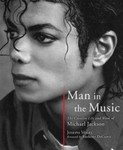 Man in the Music: The Creative Life and Work of Michael Jackson by Joseph Vogel
