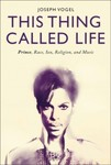 This Thing Called Life: Prince, Race, Sex, Religion, and Music by Joseph Vogel